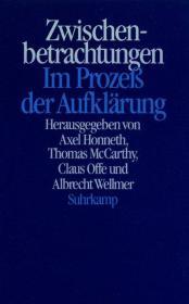 启蒙的进程 哈贝马斯60寿诞文集  Zwischenbetrachtungen : im Prozess der Aufklärung ; Jürgen Habermas zum 60. Geburtstag.