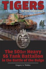 Tigers in the Ardennes: The 501st Heavy SS Tank Battalion in the Battle of the Bulge英文原版