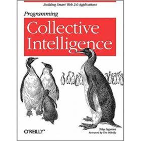 Programming Collective Intelligence:Building Smart Web 2.0 Applications