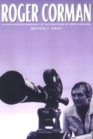 Roger Corman: An Unauthorized Biography Of The Godfather Of Indie Filmmaking