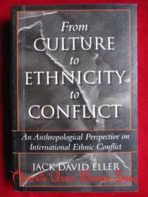 From Culture to Ethnicity to Conflict: An Anthropological Perspective on Ethnic Conflict(英语原版 平装本)从文化到种族到冲突:人类学视角下的民族冲突