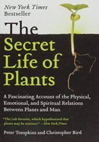 The Secret Life Of Plants: A Fascinating Account Of The Physical  Emotional  And Spiritual Relations
