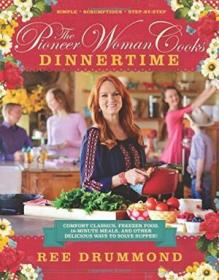 The Pioneer Woman Cooks: Dinnertime - Comfort Classics  Freezer Food  16-minute Meals  And Other Del