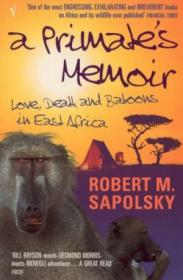 A Primates Memoir: Love  Death And Baboons In East Africa
