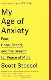 My Age Of Anxiety: Fear  Hope  Dread  And The Search For Peace Of Mind