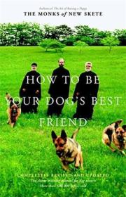 How To Be Your Dogs Best Friend: The Classic Training Manual For Dog Owners (revised & Updated Edit