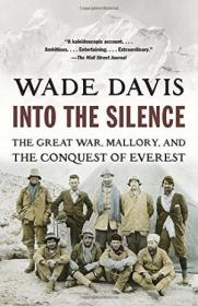 Into The Silence: The Great War  Mallory  And The Conquest Of Everest