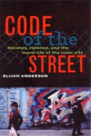 Code Of The Street: Decency  Violence  And The Moral Life Of The Inner City