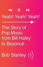 Yeah! Yeah! Yeah!: The Story Of Pop Music From Bill Haley To Beyonc?