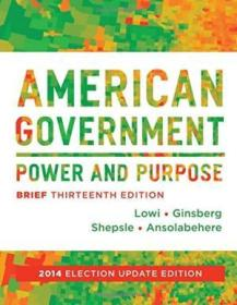 American Government: Power And Purpose (brief Thirteenth Edition  2014 Election Update)