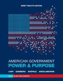 American Government: Power And Purpose (brief Twelfth Edition  2012 Election Update)