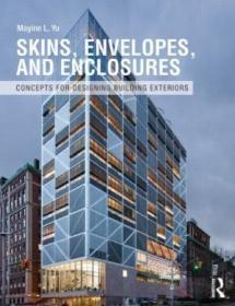 Skins  Envelopes  And Enclosures: Concepts For Designing Building Exteriors