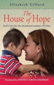 The House of Hope:Gods love for the abandoned orphans of China