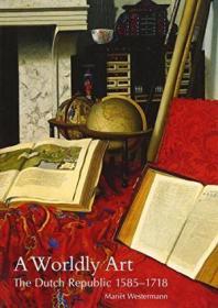 世俗艺术:荷兰共和国,1585-1718  A Worldly Art : The Dutch Republic, 1585-1718
