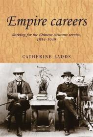 帝国职业,为中国海关工作1854-1949  Empire Careers: Working for the Chinese Customs Service, 1854-1949