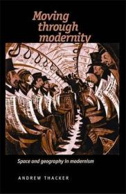 走向现代性:现代主义中的空间与地理 Moving Through Modernity: Space and Geography in Modernism