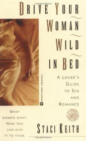 Drive Your Woman Wild in Bed: A Lovers Guide to Sex and Romance
