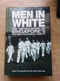 MEN IN WHITE THE UNTLD STORY OF SINGAPORES RULING OLITICAL PARTY