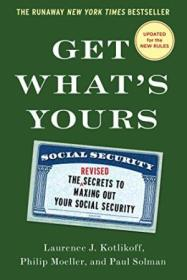 Get Whats Yours - Revised & Updated: The Secrets To Maxing Out Your Social Security (the Get Whats