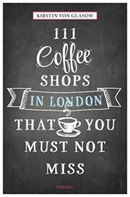 111 Coffee Shops in London That You Must
