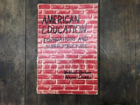 AMERICAN EDUCATION:FOUNDATIONS AND SUPERSTRUCTURE