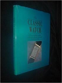 The Classic Watch: The Great Watches and Their Makers from the First Wrist Watch to the Present经典手表