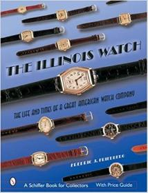 The Illinois Watch: The Life and Times of a Great American Watch Company 伊利诺斯手表