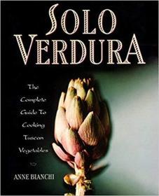英文原版书 Solo Verdura: The Complete Guide To Cooking tuscan Vegetables Hardcover – 1997