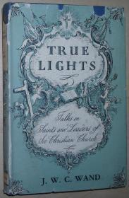 英文原版书 TRUE LIGHTS: TALKS ON SAINTS AND LEADERS OF THE CHRISTIAN CHURCH. Hardcover – 1958 by J. W. C. Wand (Author)