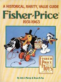 Fisher-Price, 1931-63: A Historical, Rarity, Value Guide