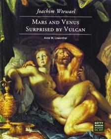 Joachim Wtewael: Mars And Venus Surprised By Vulcan (getty Museum Studies On Art)