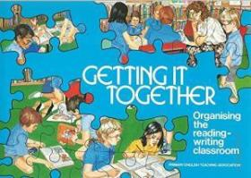 Getting It Together: Organizing The Reading-writing Classrooms