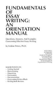Fundamentals Of Essay Writing: An Orientation Manual - Questions  Answers  And Examples Concerning E