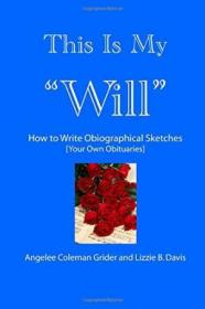 This Is My  will : - How To Write Obiographical Sketches (your Own Obituaries)