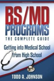 Bs/md Programs-the Complete Guide: Getting Into Medical School From High School