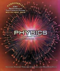 Physics: An Illustrated History Of The Foundations Of Science (ponderables 100 Breakthroughs That Ch