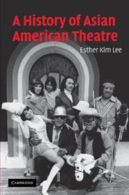 A History Of Asian American Theatre (cambridge Studies In American Theatre And Drama)