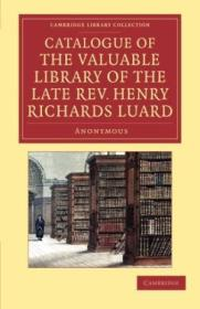 Catalogue Of The Valuable Library Of The Late Rev. Henry Richards Luard (cambridge Library Collectio