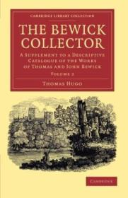2: The Bewick Collector: A Supplement To A Descriptive Catalogue Of The Works Of Thomas And John Bew