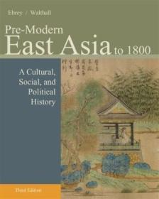 Pre-modern East Asia: A Cultural  Social  And Political History  Volume I: To 1800