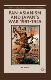 Pan-asianism And Japans War 1931-1945 (palgrave Macmillan Transnational History Series)