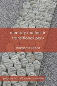 Memory Matters In Transitional Peru (palgrave Macmillan Memory Studies)