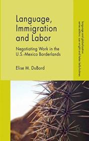 Language  Immigration And Labor: Negotiating Work In The U.s.-mexico Borderlands (language And Globa
