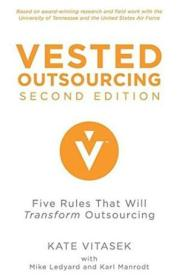 Vested Outsourcing  Second Edition: Five Rules That Will Transform Outsourcing