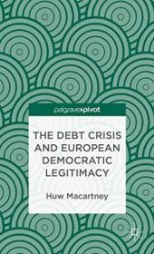The Debt Crisis And European Democratic Legitimacy (palgrave Pivot)