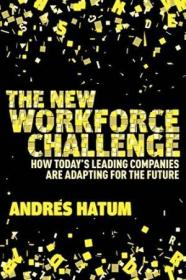 The New Workforce Challenge: How Todays Leading Companies Are Adapting For The Future
