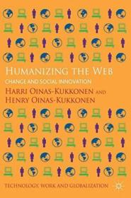 Humanizing The Web: Change And Social Innovation (technology  Work And Globalization)