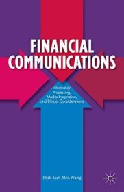 Financial Communications: Information Processing  Media Integration  And Ethical Considerations