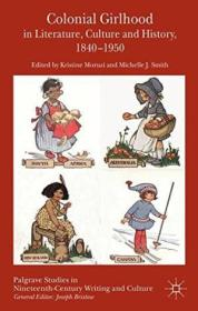 Colonial Girlhood In Literature  Culture And History  1840-1950 (palgrave Studies In Nineteenth-cent