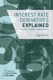 Interest Rate Derivatives Explained: Volume 1: Products And Markets (financial Engineering Explained